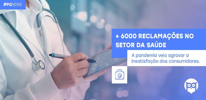 Mais de 6.000 reclamações dirigidas ao setor da Saúde