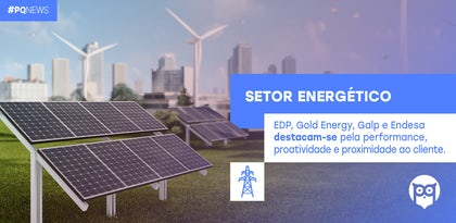 Setor Energético revela elevado compromisso com a satisfação dos consumidores